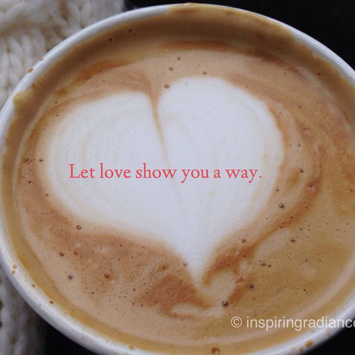 Let love show you a way